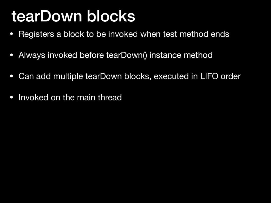tearDown blocks • Registers a block to be invok...