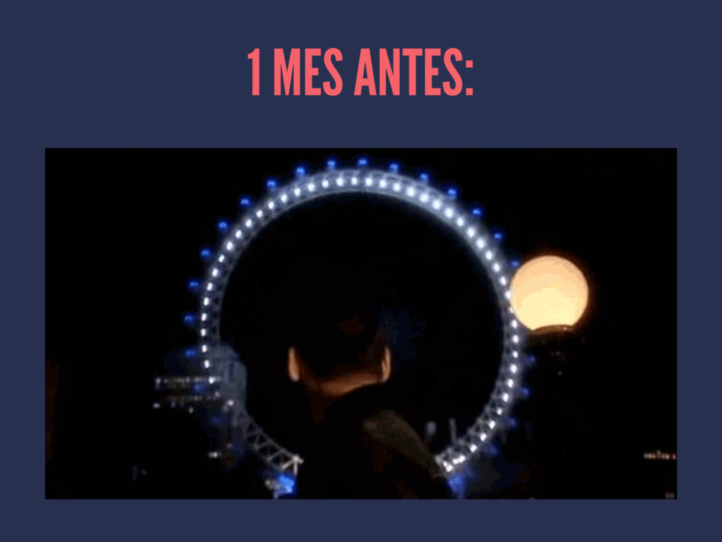 1 MES ANTES: