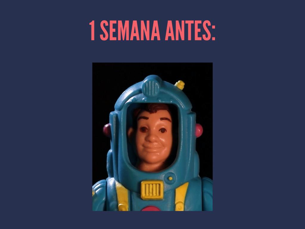 1 SEMANA ANTES: