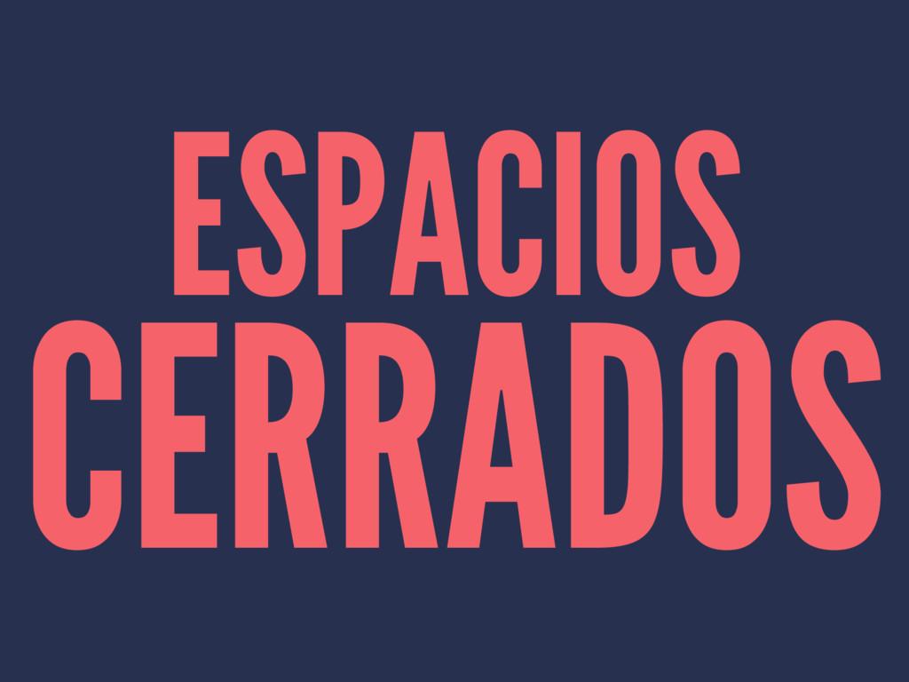 ESPACIOS CERRADOS