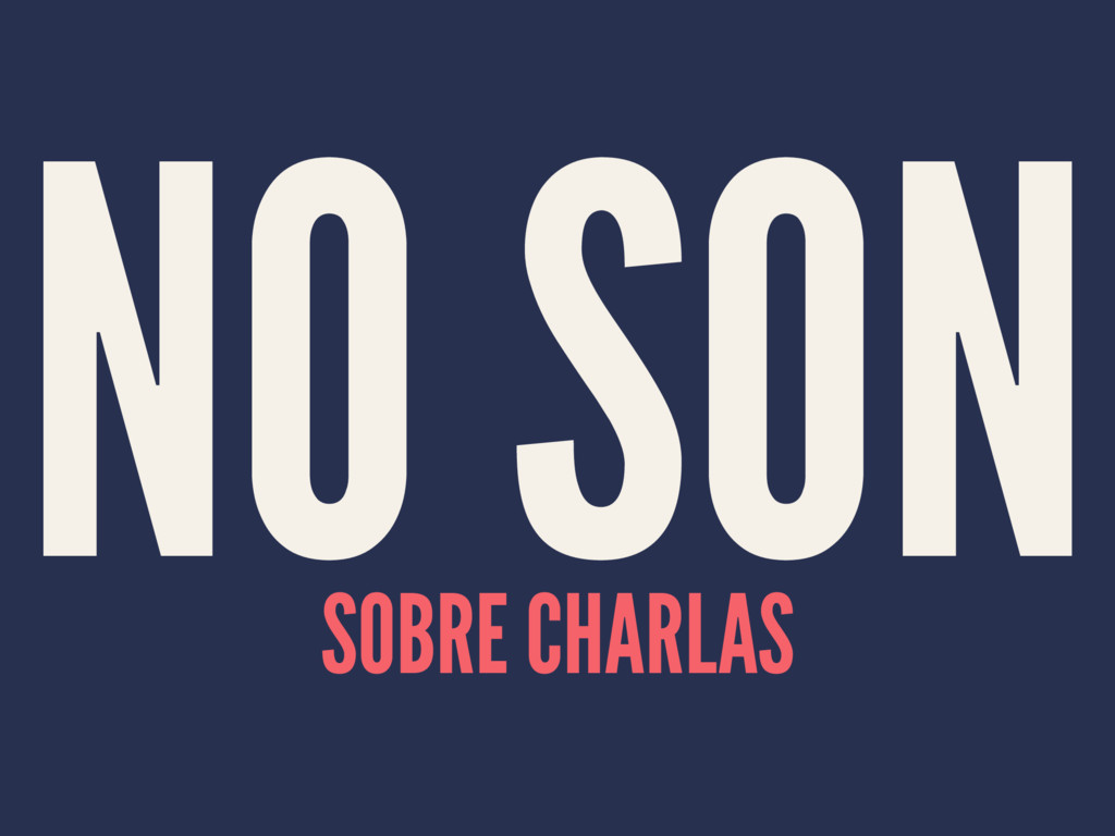 NO SON SOBRE CHARLAS