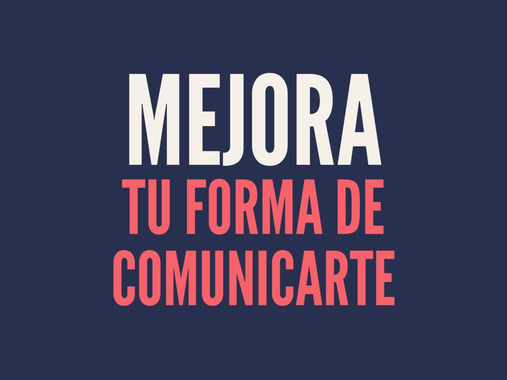 MEJORA TU FORMA DE COMUNICARTE