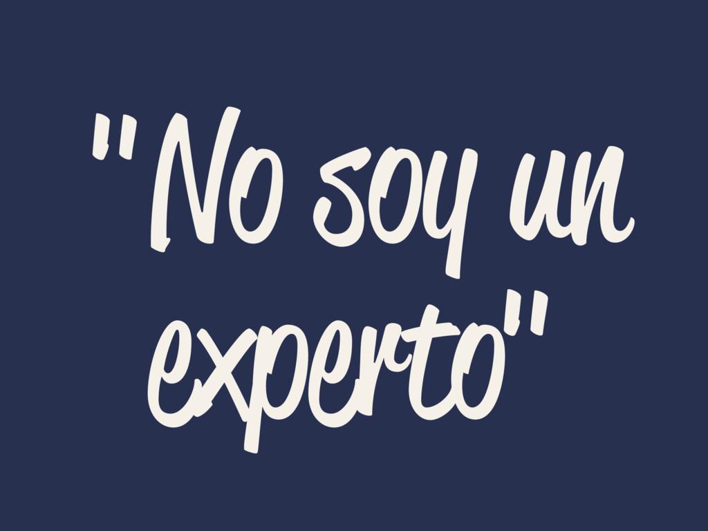 """""""No soy un experto"""""""