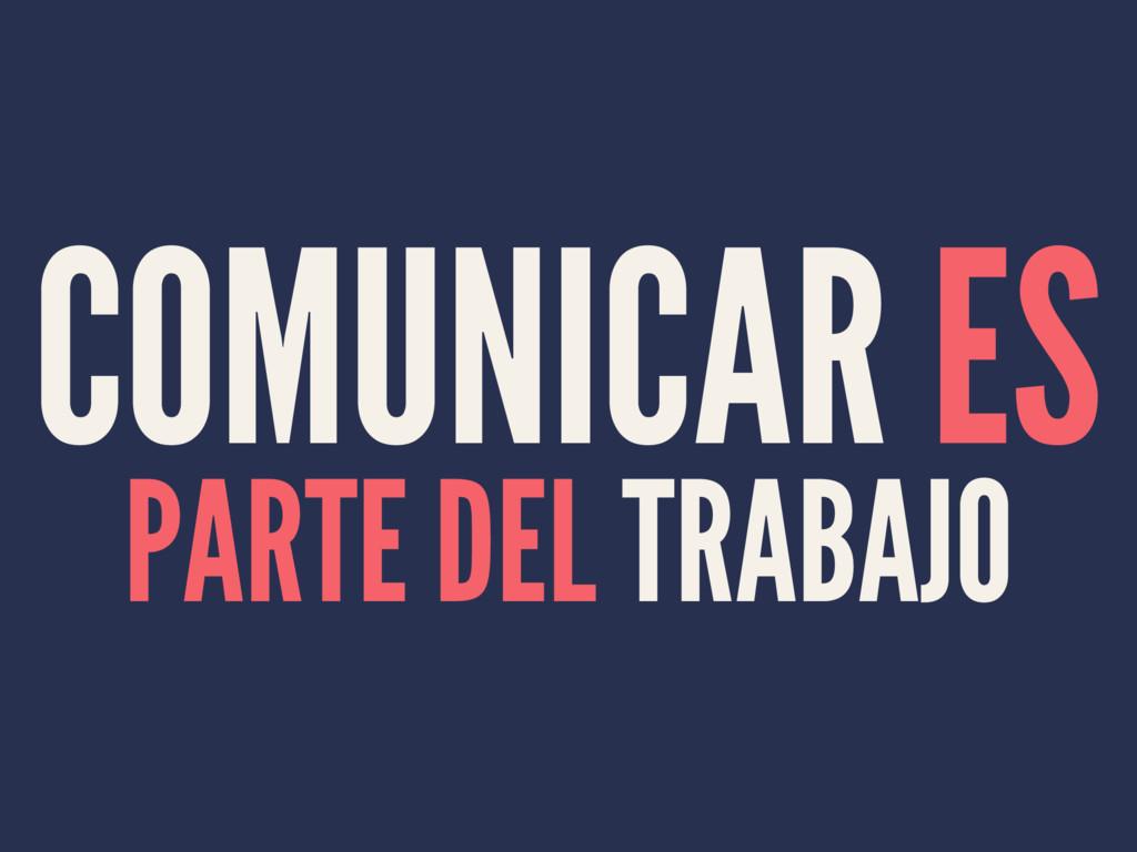 COMUNICAR ES PARTE DEL TRABAJO