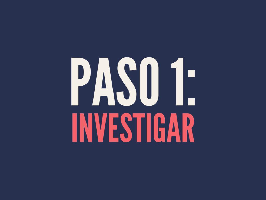 PASO 1: INVESTIGAR