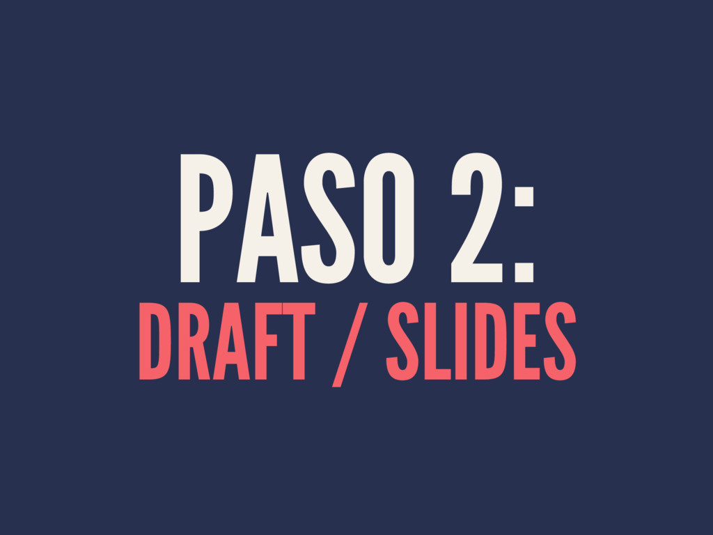 PASO 2: DRAFT / SLIDES