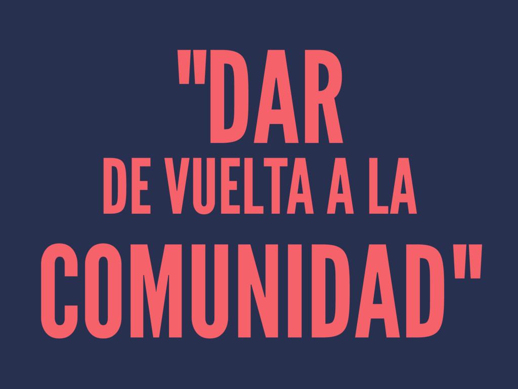 """""""DAR DE VUELTA A LA COMUNIDAD"""""""