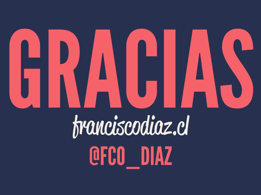 GRACIAS franciscodiaz.cl @FCO_DIAZ