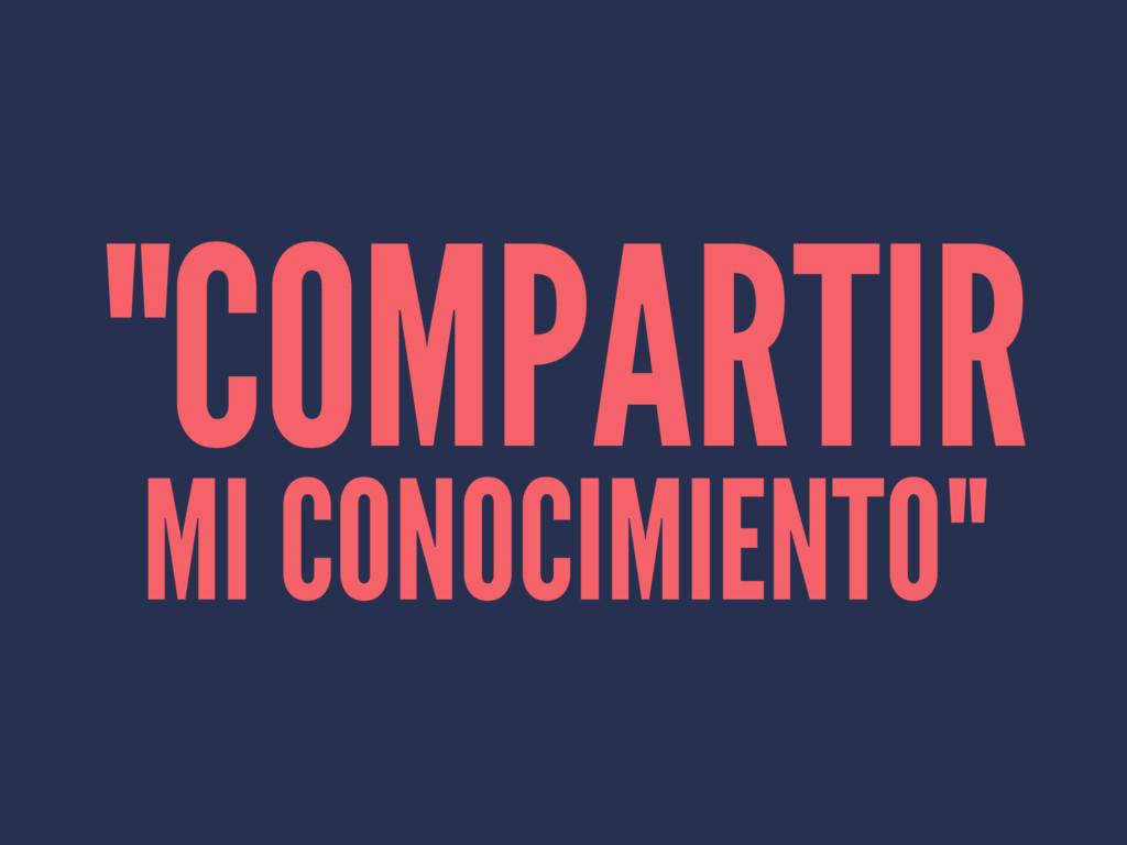 """""""COMPARTIR MI CONOCIMIENTO"""""""