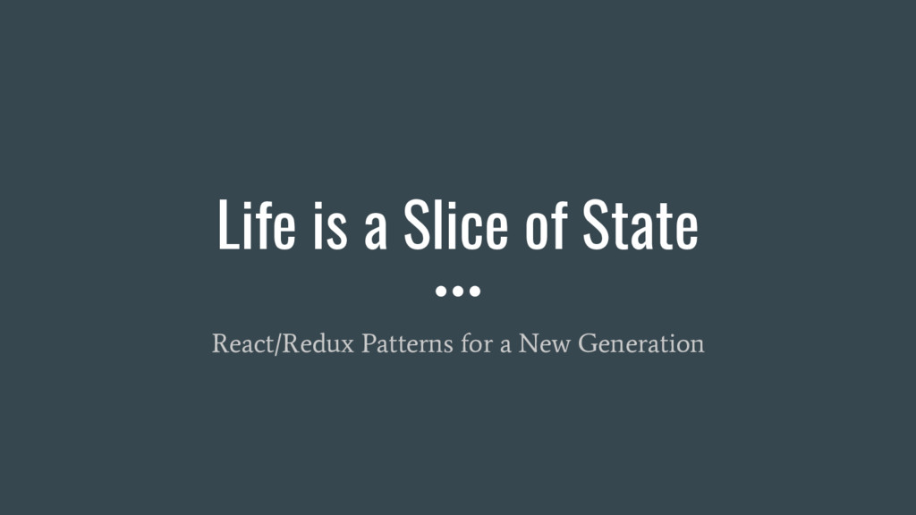 Life is a Slice of State React/Redux Patterns f...