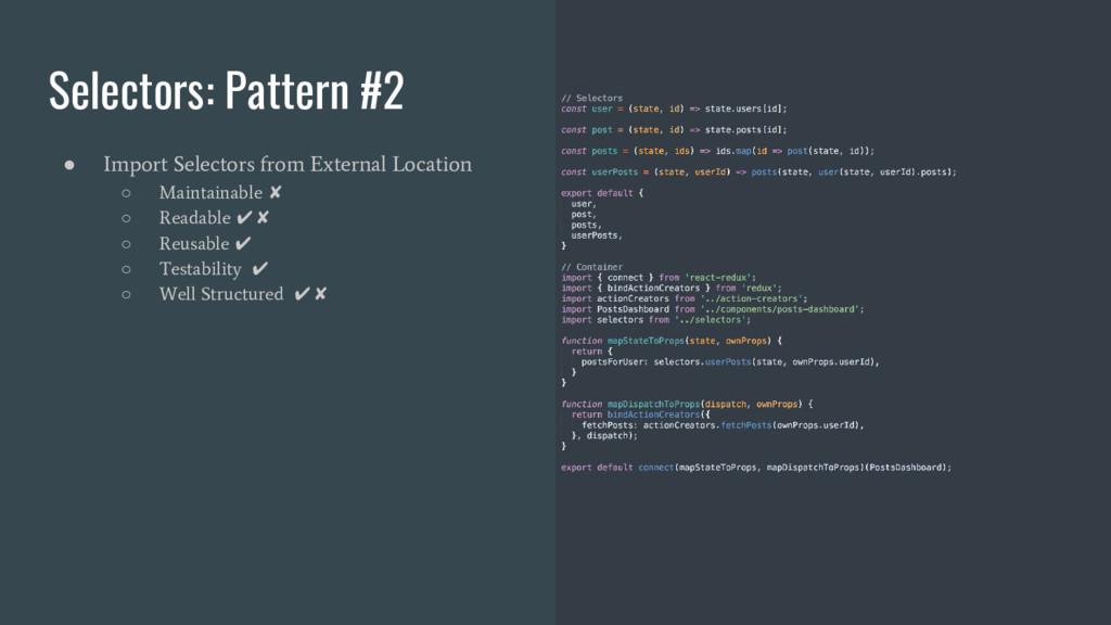 Selectors: Pattern #2 ● Import Selectors from E...