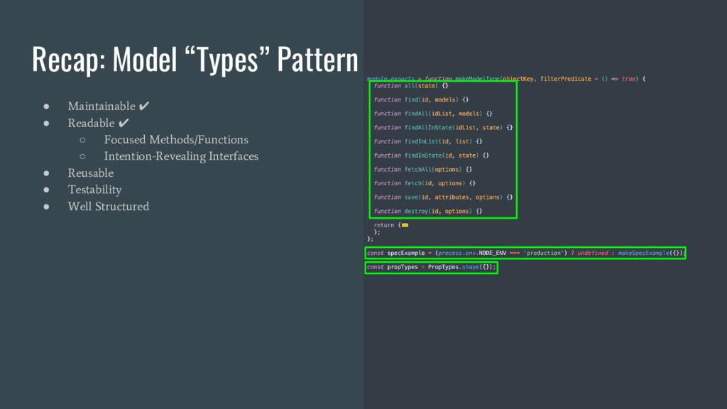 "Recap: Model ""Types"" Pattern ● Maintainable ✔ ●..."