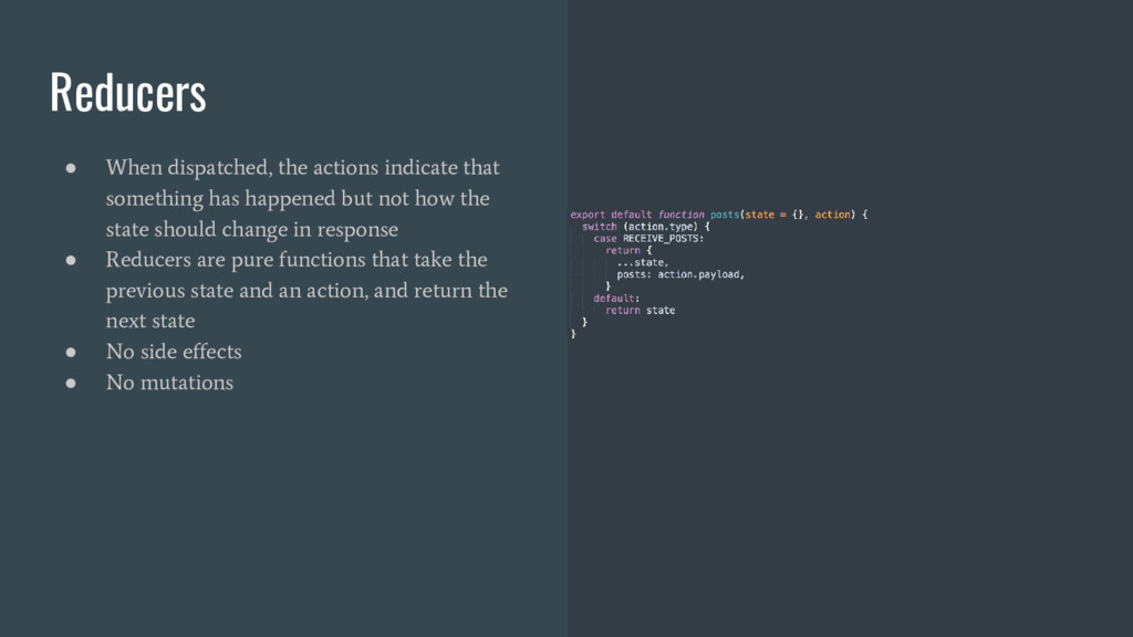 Reducers ● When dispatched, the actions indicat...