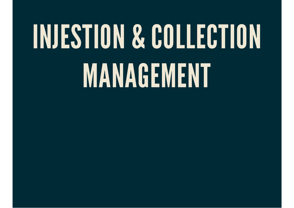 INJESTION & COLLECTION MANAGEMENT