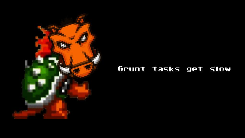 Grunt tasks get slow