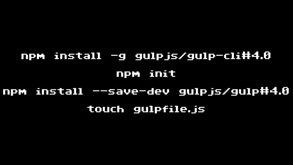 npm install -g gulpjs/gulp-cli#4.0 npm init npm...