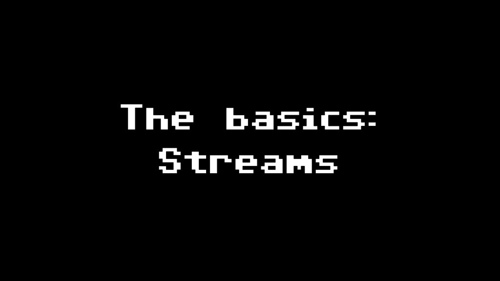 The basics: Streams