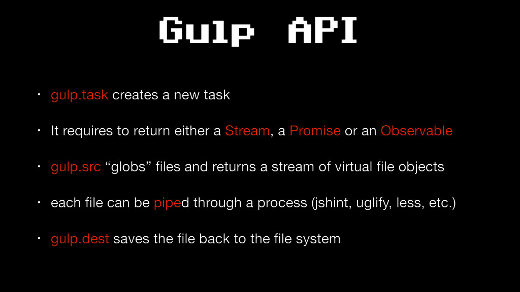 Gulp API • gulp.task creates a new task  • It r...