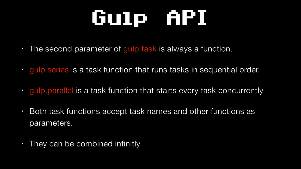 Gulp API • The second parameter of gulp.task is...