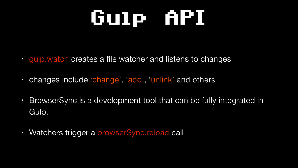 Gulp API • gulp.watch creates a file watcher and...