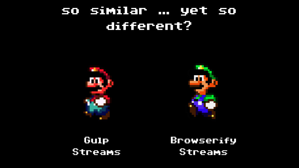 so similar … yet so different? Gulp Streams Bro...