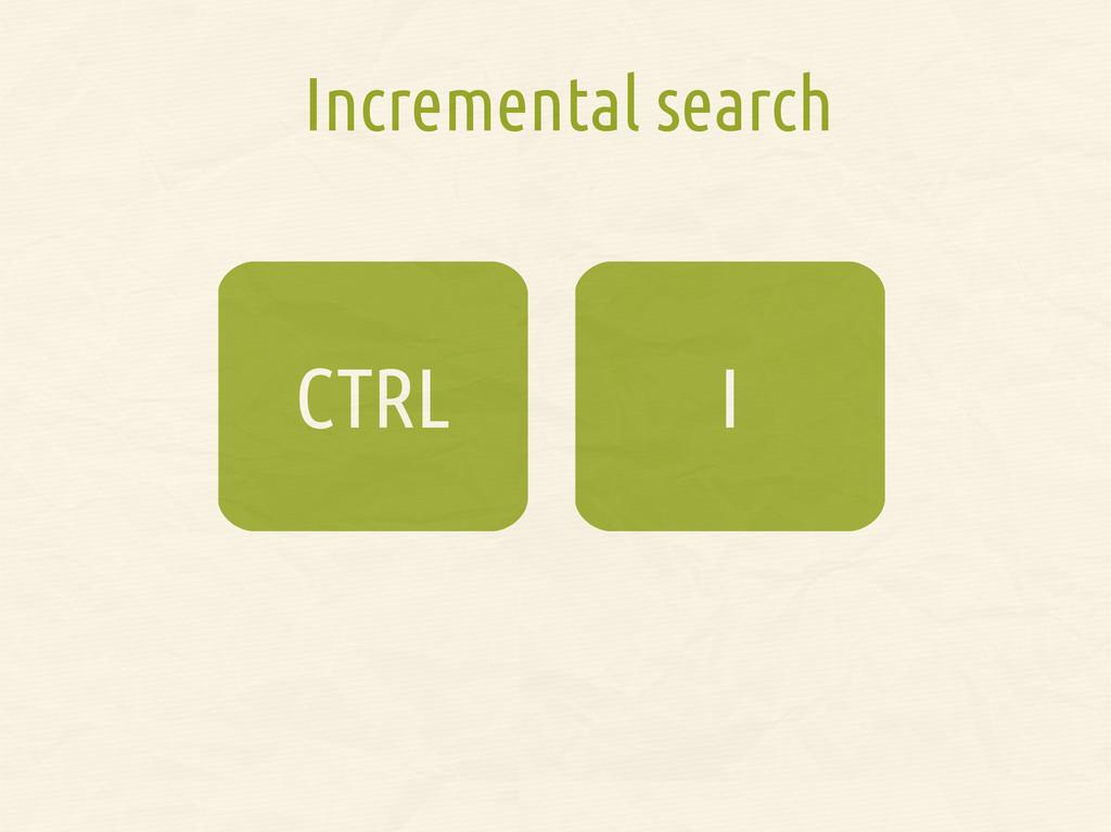 I CTRL Incremental search