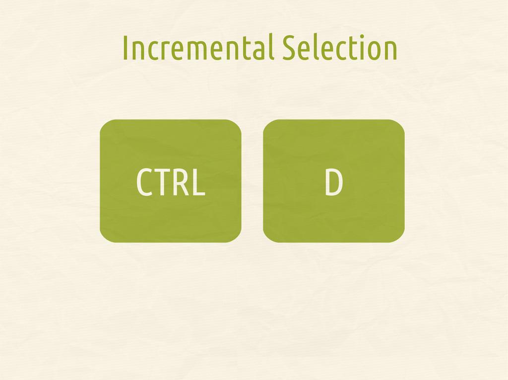 D CTRL Incremental Selection