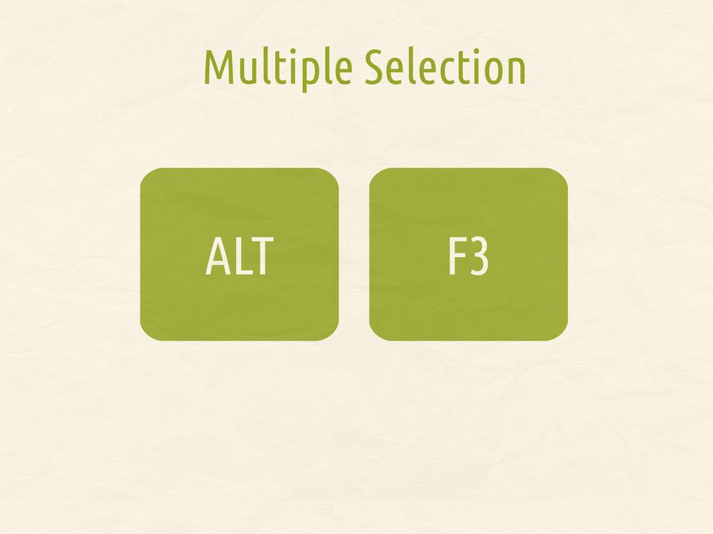 F3 ALT Multiple Selection