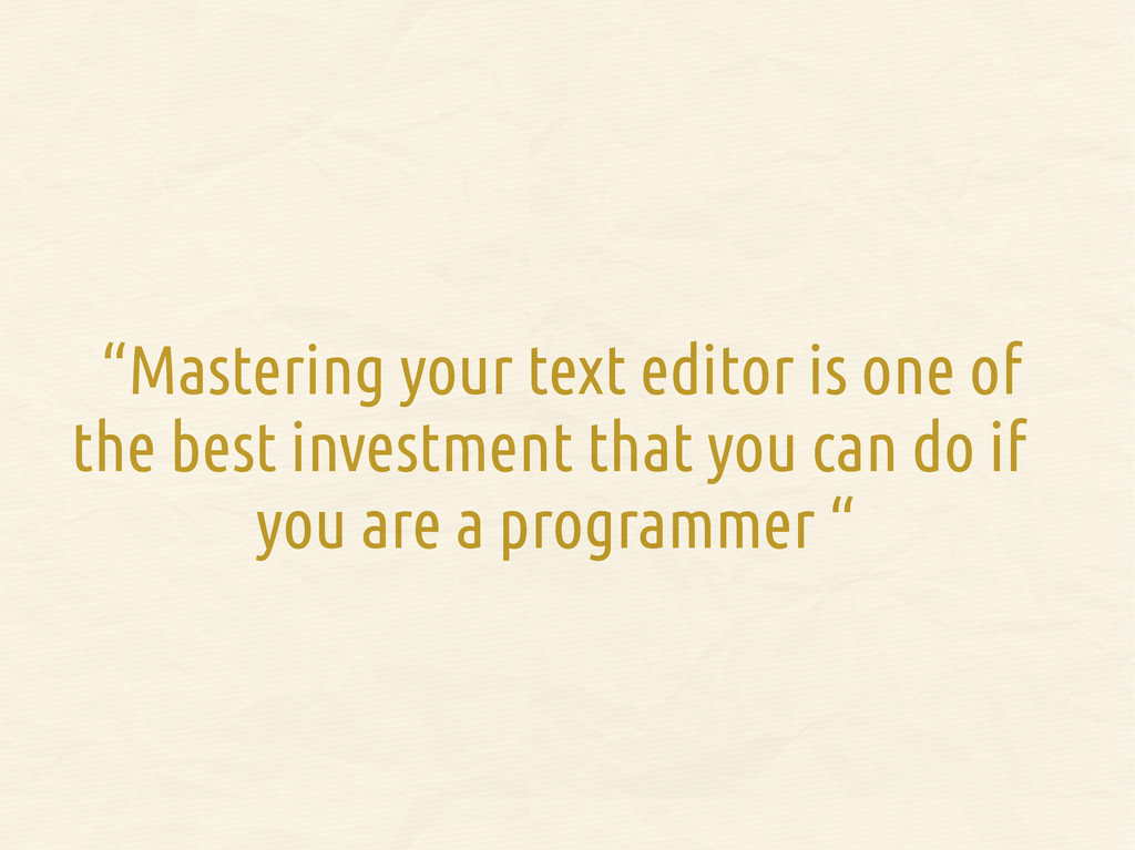 """""""Mastering your text editor is one of the best ..."""