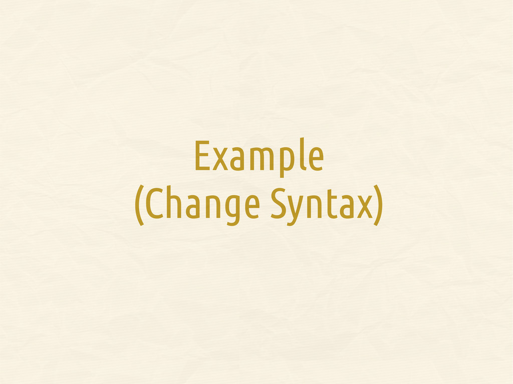 Example (Change Syntax)