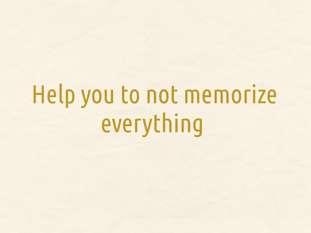 Help you to not memorize everything