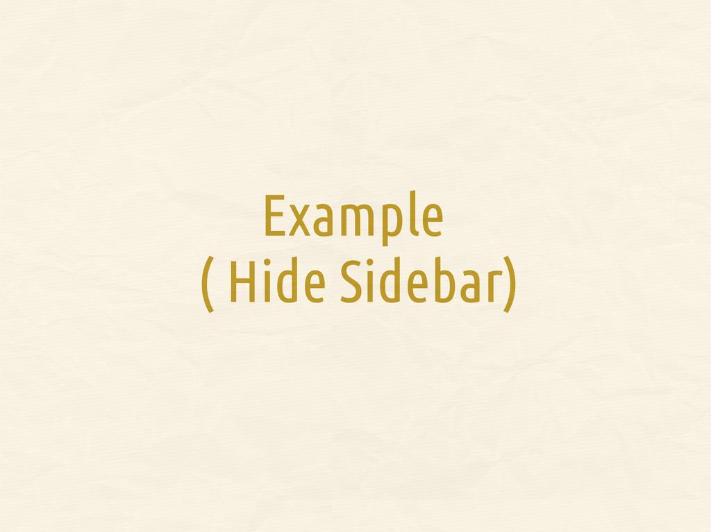 Example ( Hide Sidebar)