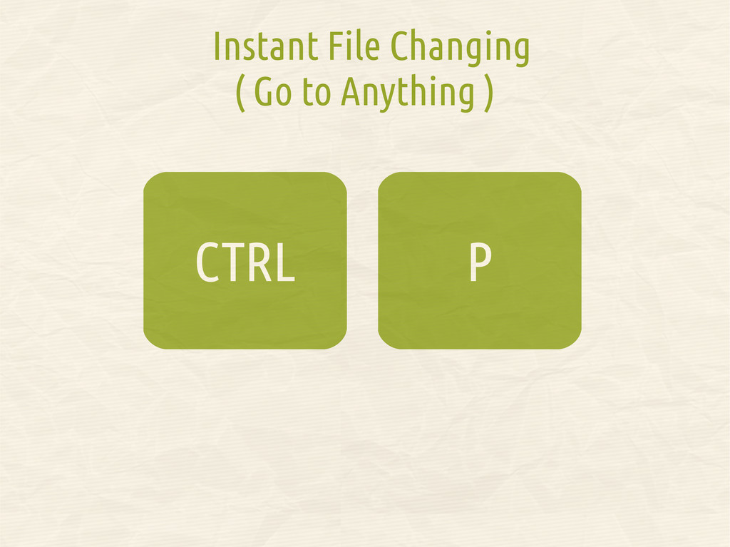 Instant File Changing ( Go to Anything ) P CTRL