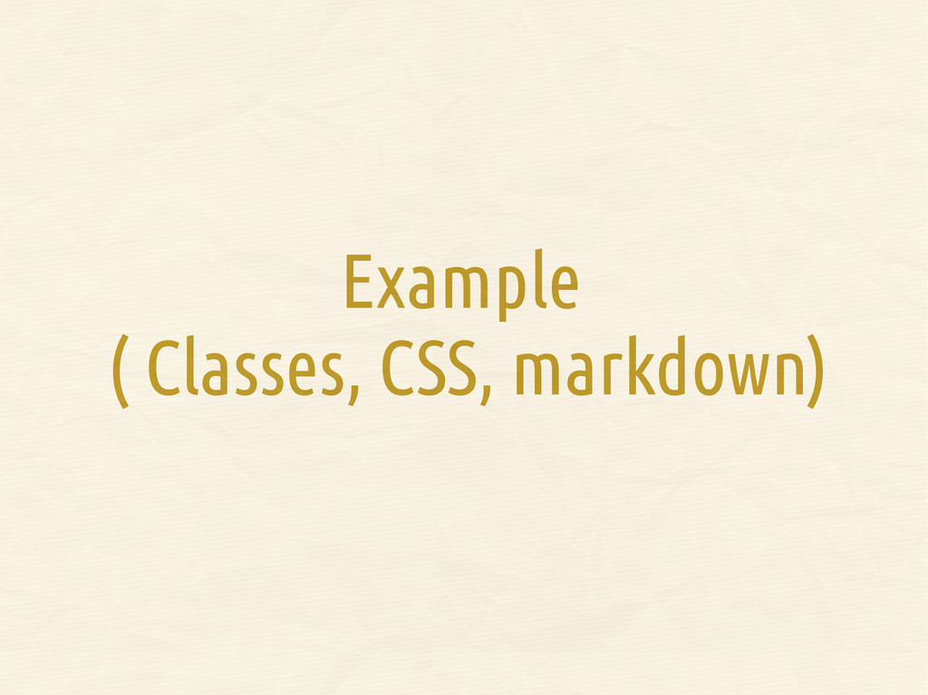 Example ( Classes, CSS, markdown)