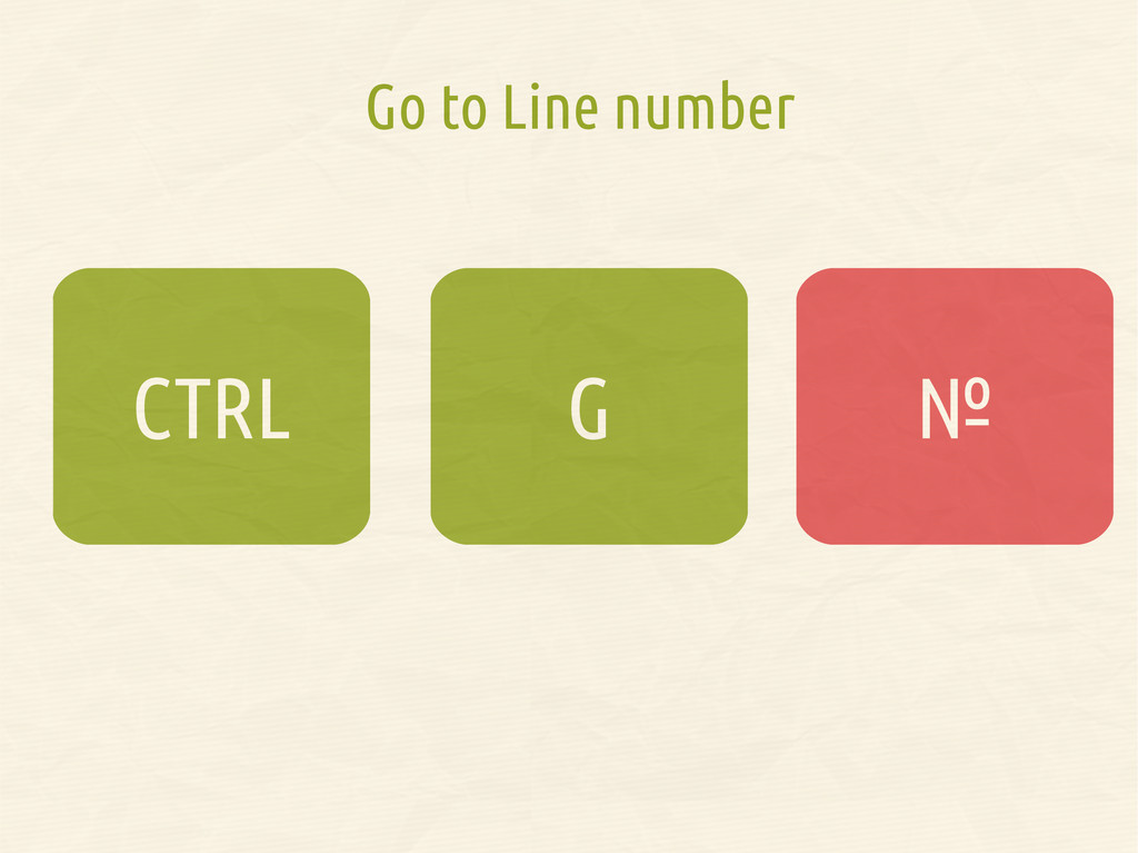 G CTRL № № Go to Line number