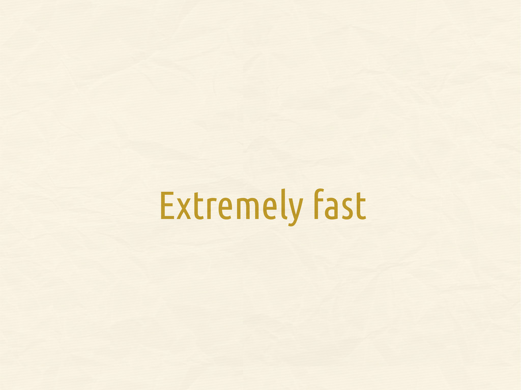 Extremely fast
