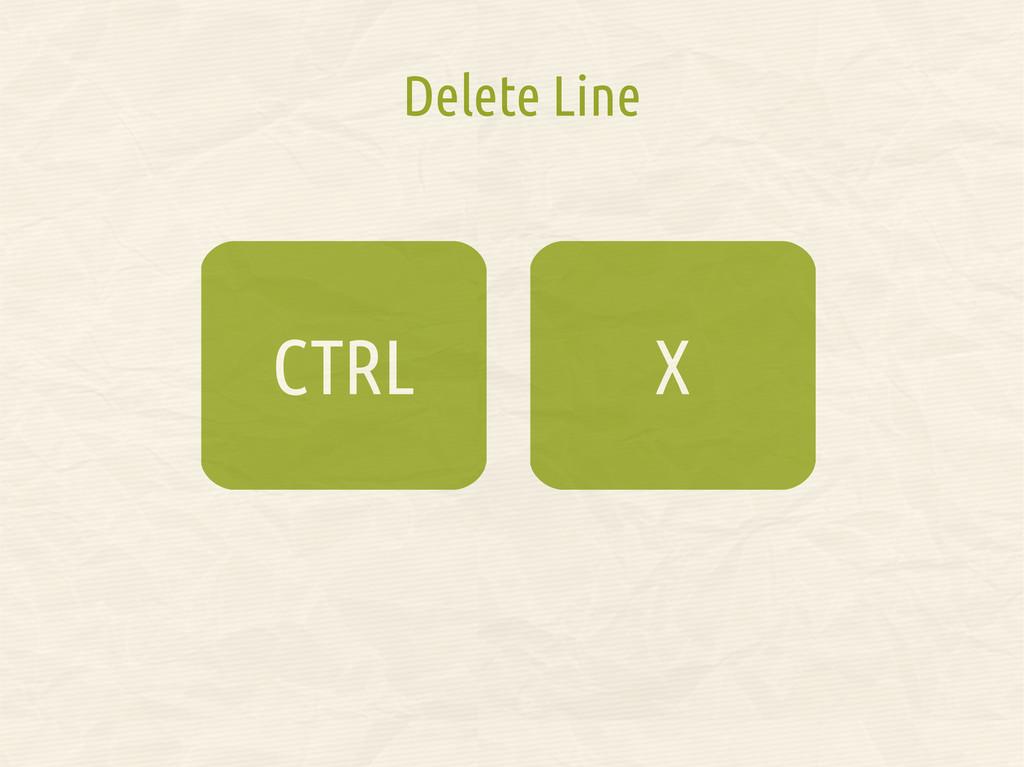 X CTRL Delete Line