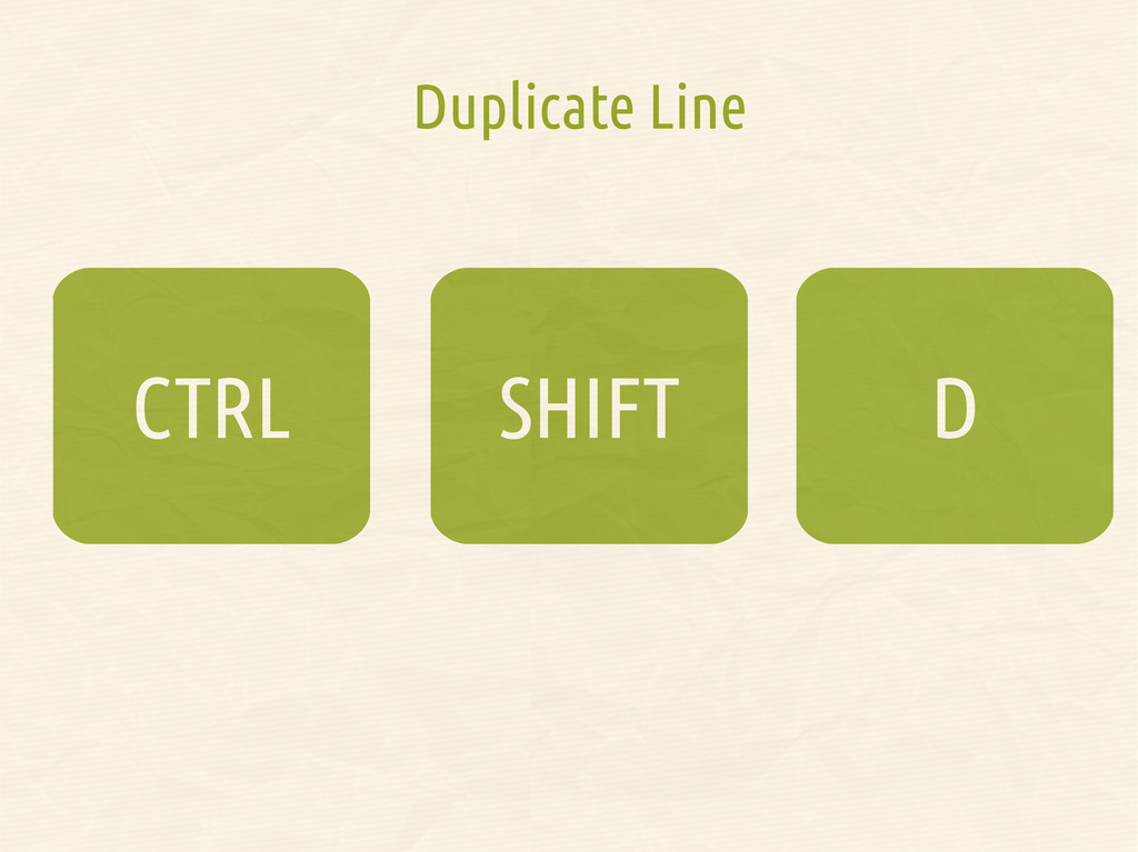 Duplicate Line SHIFT CTRL D D