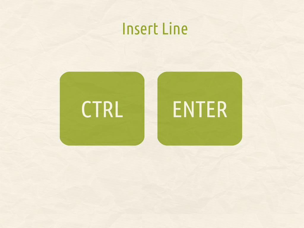 ENTER CTRL Insert Line