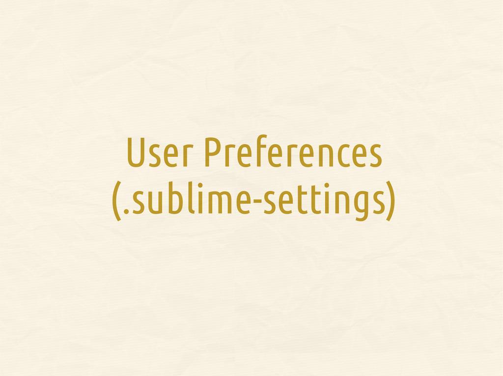 User Preferences (.sublime-settings)