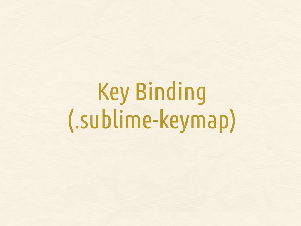 Key Binding (.sublime-keymap)