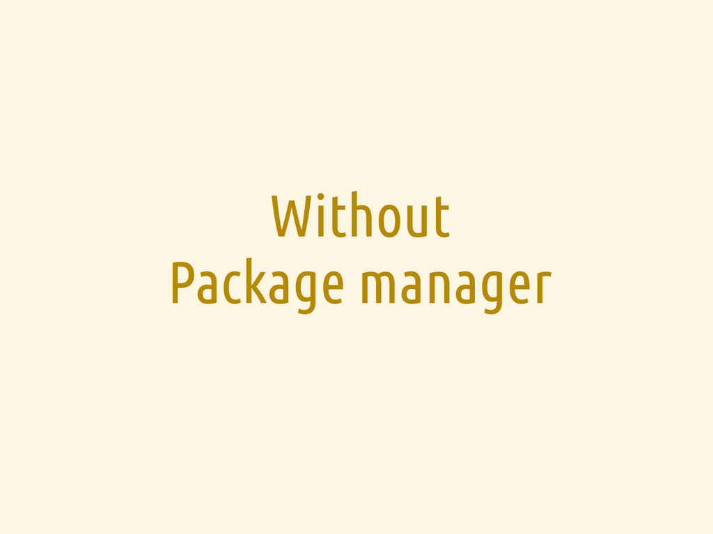 Without Package manager