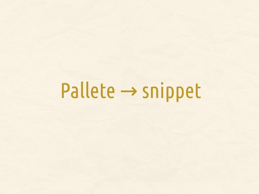 Pallete snippet →