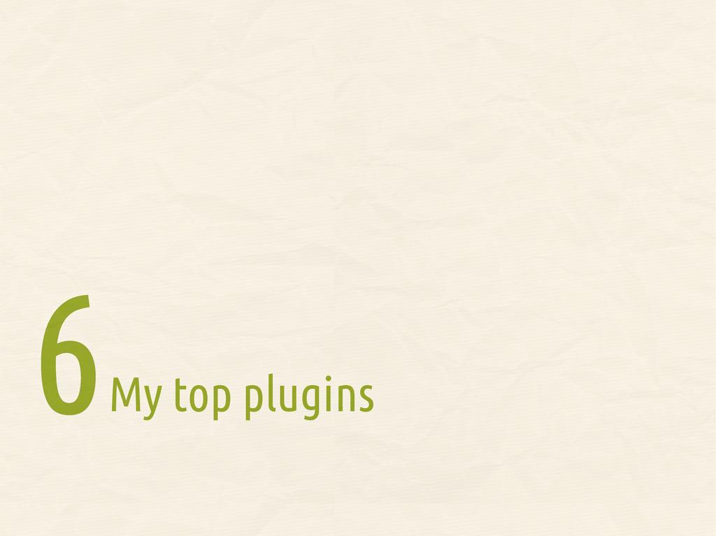 My top plugins 6 6