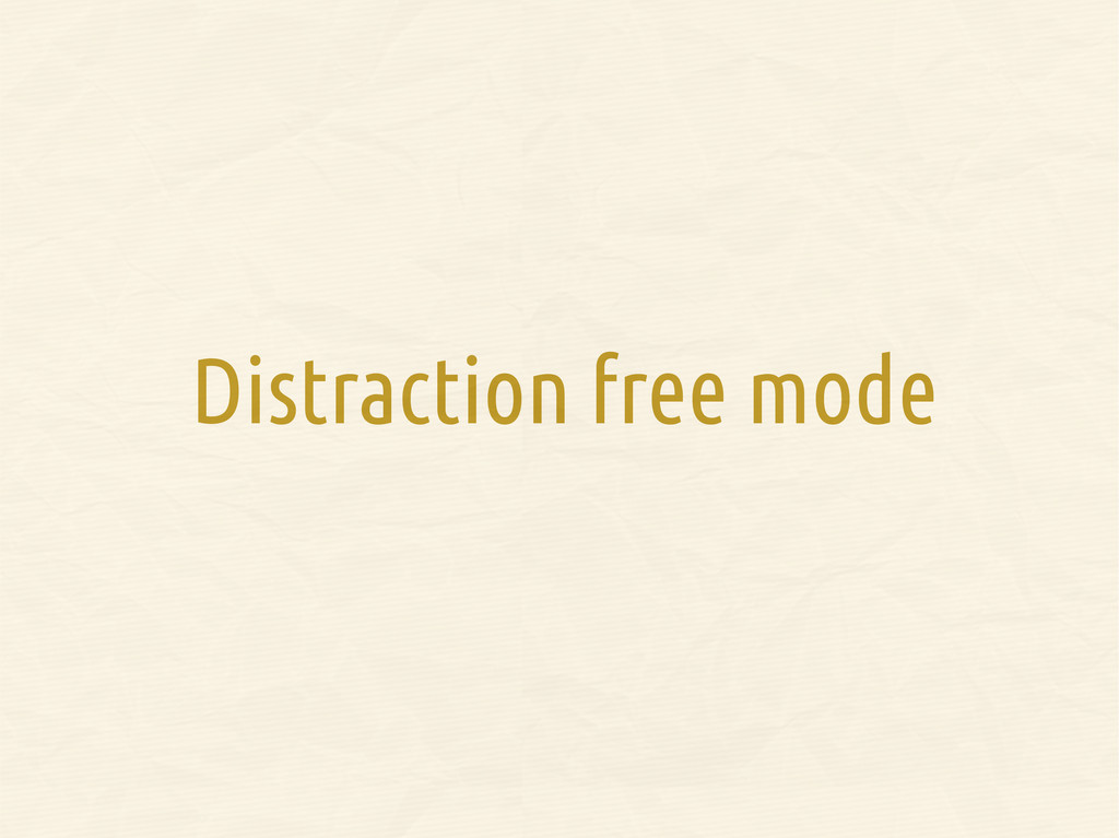 Distraction free mode