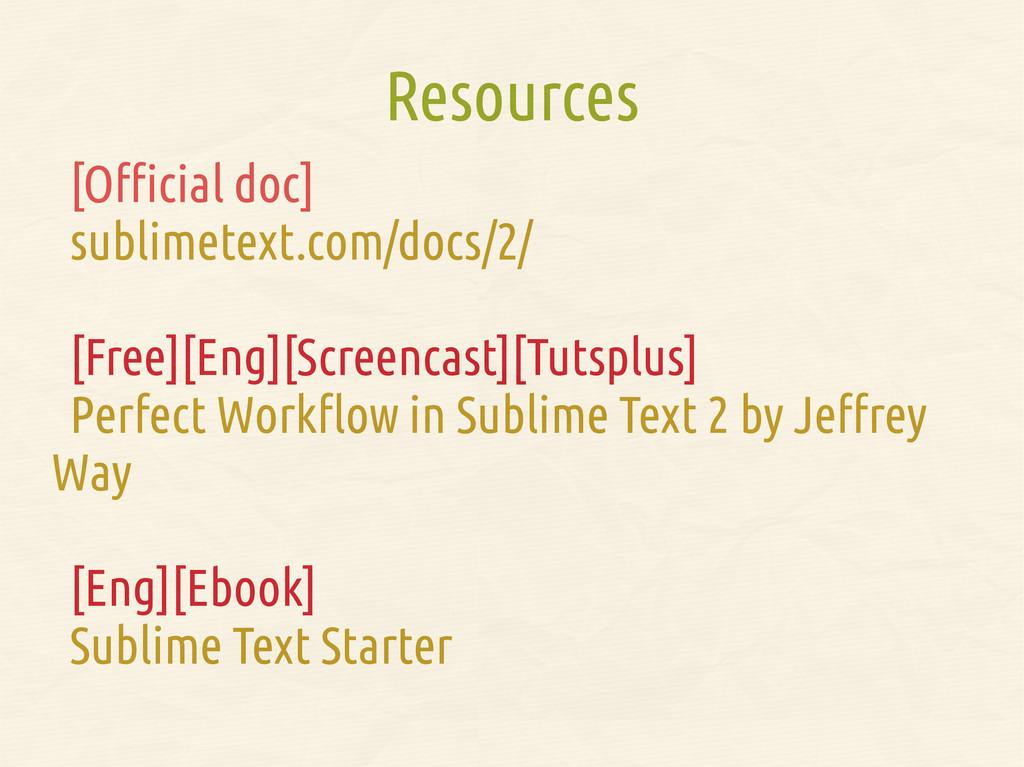 Resources [Official doc] sublimetext.com/docs/2...
