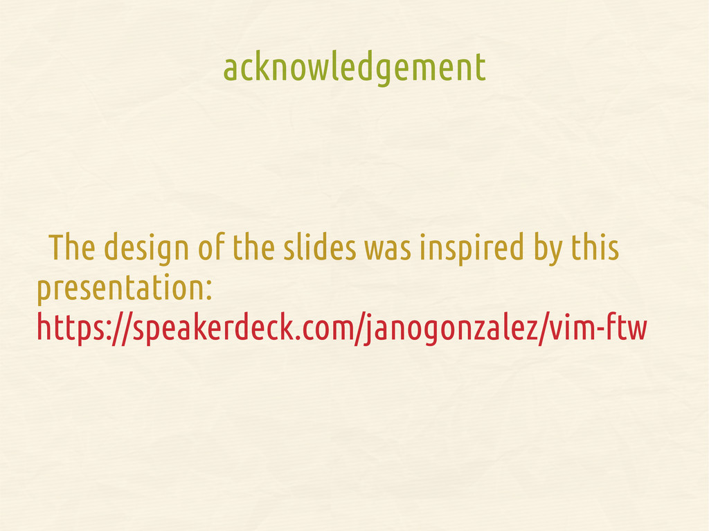 acknowledgement The design of the slides was in...