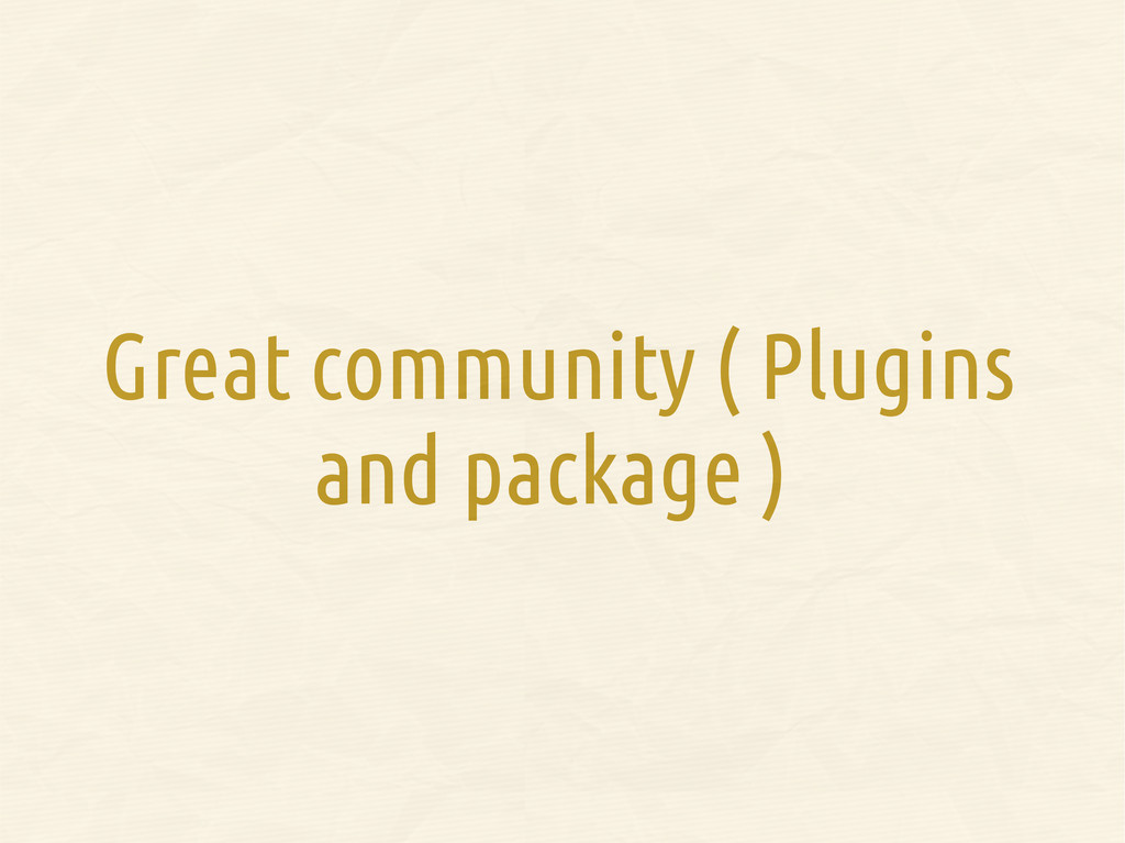 Great community ( Plugins and package )