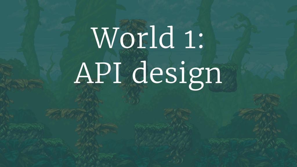 World 1: API design