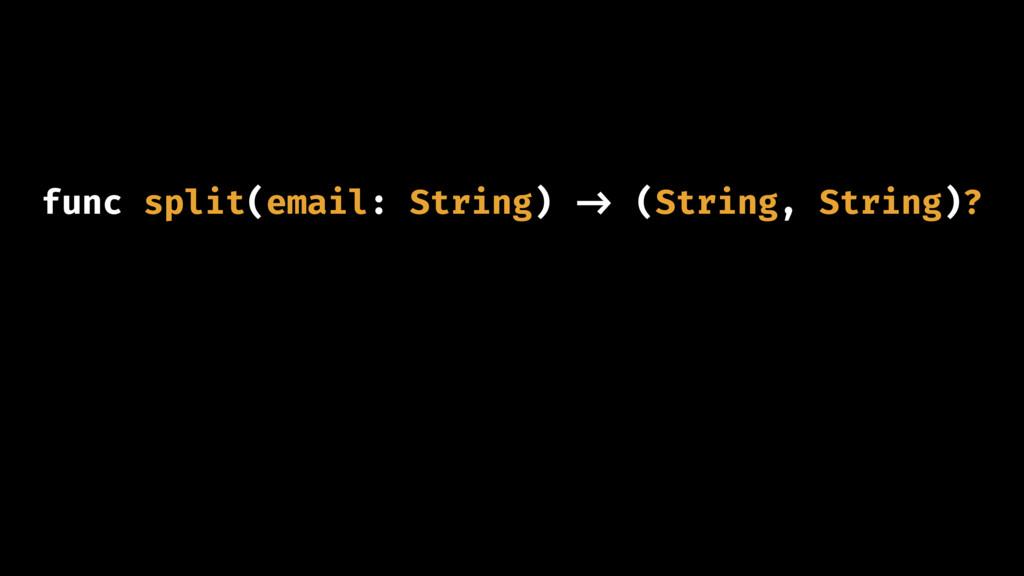 func split(email: String) -> (String, String)?